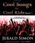 Cool Songs for Cool Kids by Jerald Simon - published by Music Motivation